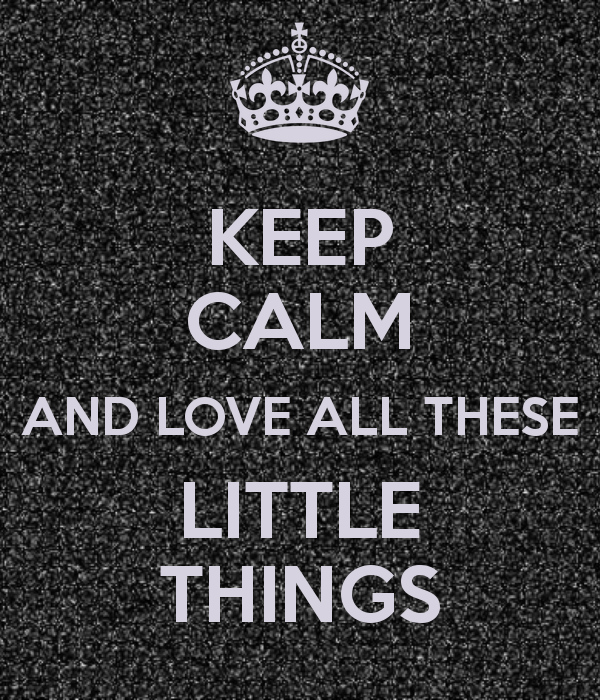 keep-calm-and-love-all-these-little-things