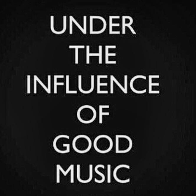 under the influence of good music