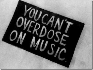 you cant overdose of music