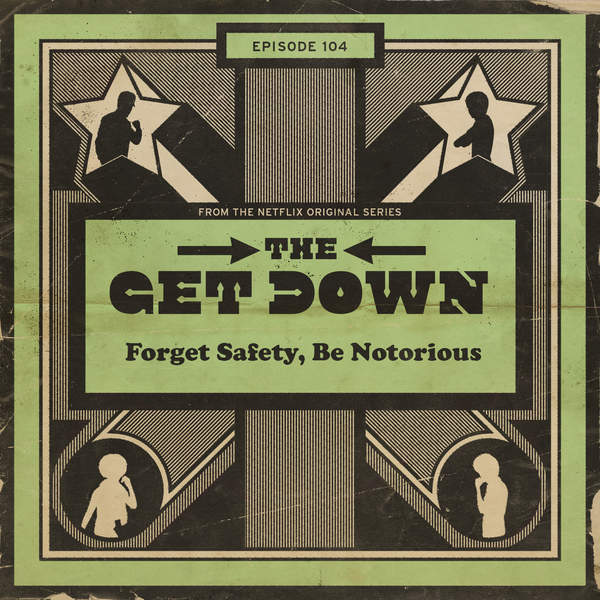 the-get-down-forget-safety-be-notorious